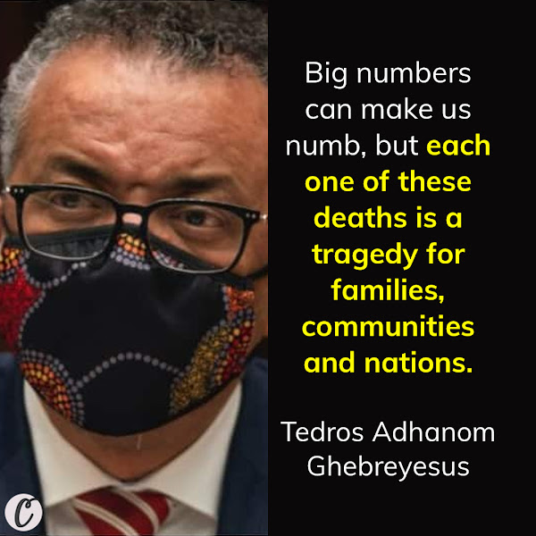 Big numbers can make us numb, but each one of these deaths is a tragedy for families, communities and nations. — Tedros Adhanom Ghebreyesus, WHO Director-General
