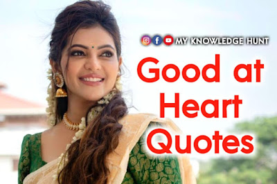 Good at heart quotes, My Knowledge Hunt