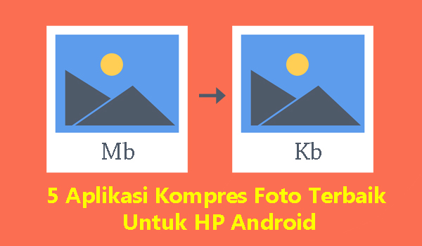 5 Aplikasi Kompres Foto Terbaik Untuk HP Android Dengan Hasil Maksimal