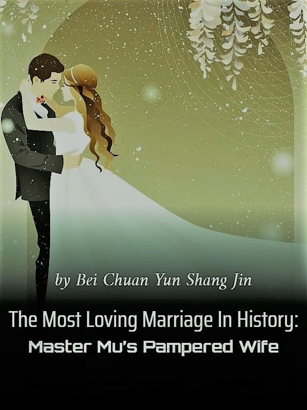 The Most Loving Marriage In History: Master Mu's Pampered Wife Novel Chapter 6 To 10 PDF