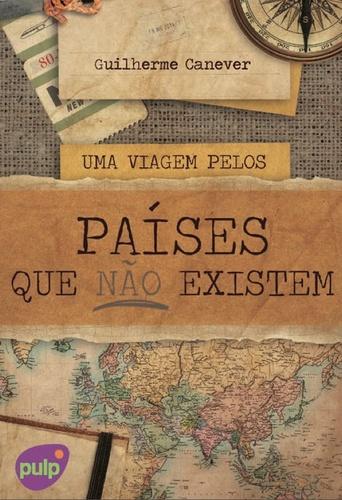 Uma viagem pelos países que não existem, de Guilherme Canever - novocaroneiro.com