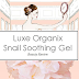Review: Luxe Organix Snail Soothing Gel