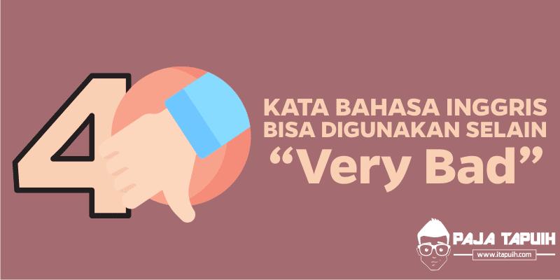 30 Kata Bahasa Inggris Pengganti Very Bad