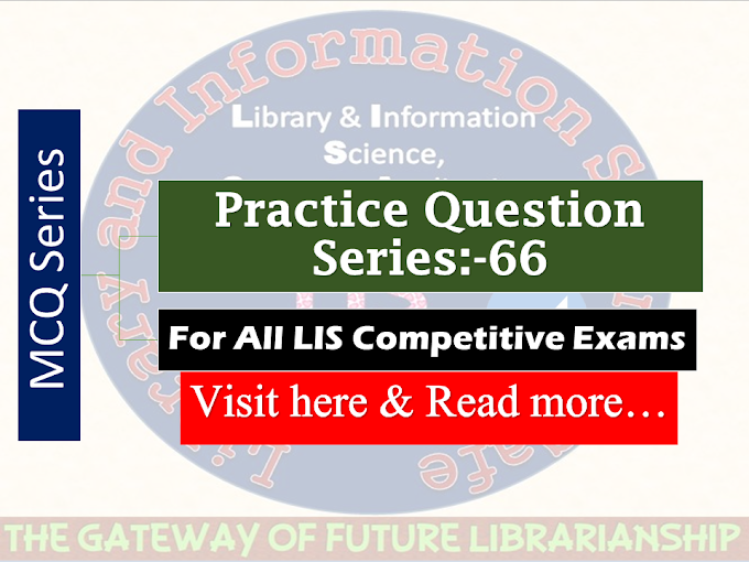 LIS Cafe MCQ Practice Series-66 for all LIS Competitive Exams-Visit Every Thursday @ LIS Cafe
