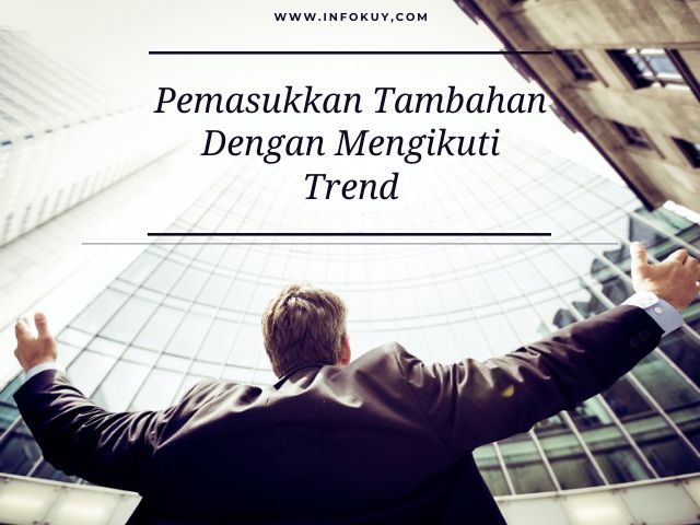 Pemasukkan Tambahan Dengan Mengikuti Trend
