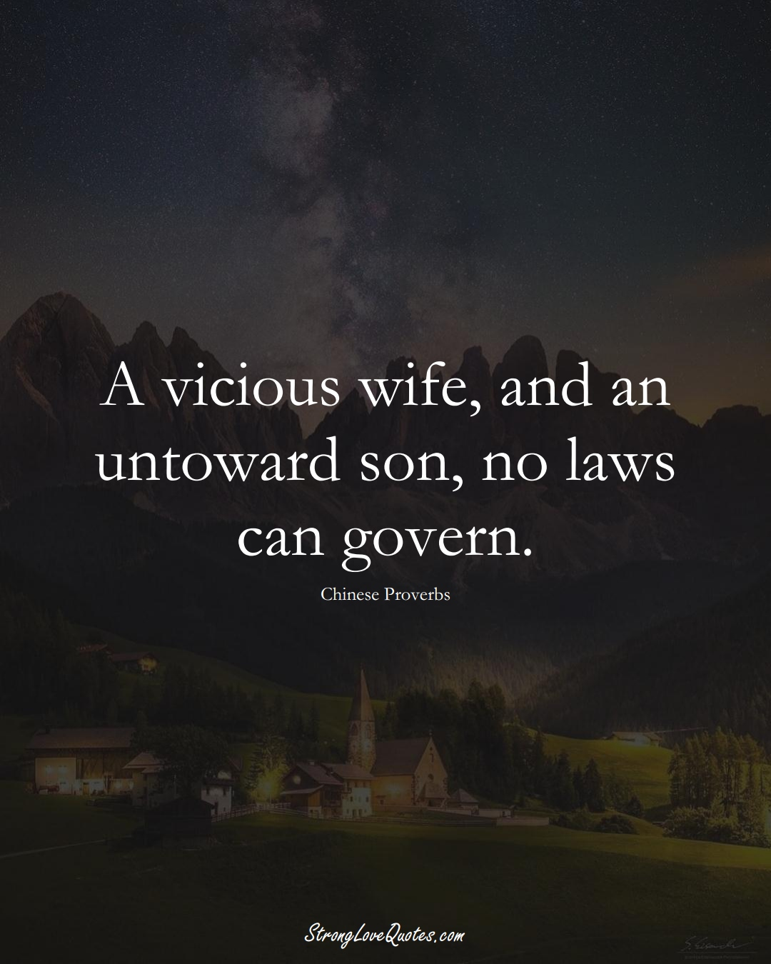 A vicious wife, and an untoward son, no laws can govern. (Chinese Sayings);  #AsianSayings