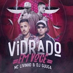 Vidrado em Você - MC Livinho e DJ Guuga
