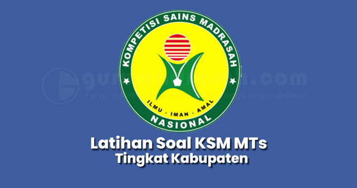 Latihan Soal Kompetisi Sains Madrasah (KSM) MTs Tingkat Kabupaten Tahun 2021