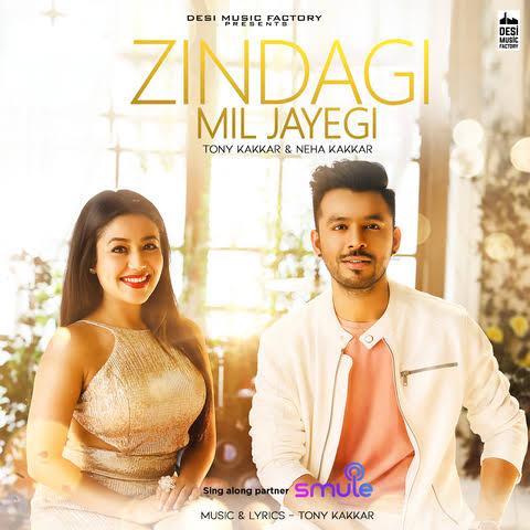 Zindagi Mil Jayegi Love Song Lyrics, Sung By Tony Kakkar and Neha Kakkar.