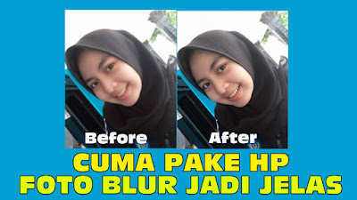 Cuma Pake Hp Begini Cara Mengubah Foto Blur Jadi Jelas Berita Bawean