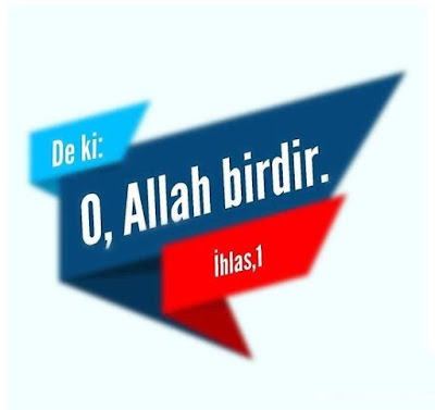 """""""De ki; O, Allah birdir."""" (İhlas Suresi - 1), ihlas, ayet, Kur'an"""