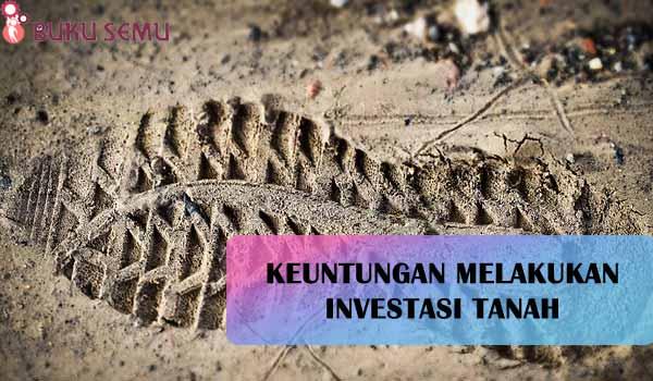Keuntungan Melakukan Investasi Tanah untuk Masa Depan, bukusemu, aset investasi terbaik dan tanpa resiko