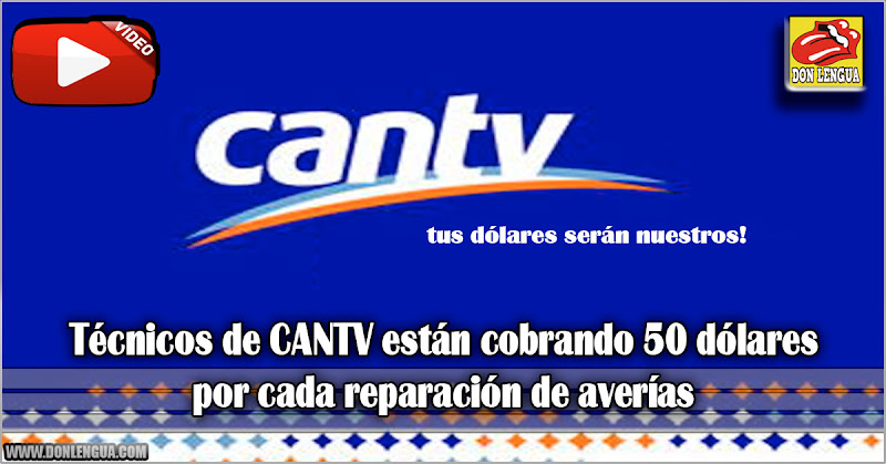Técnicos de CANTV están cobrando 50 dólares por cada reparación de averías
