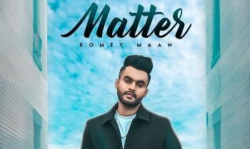 Matter Lyrics - Romey Maan