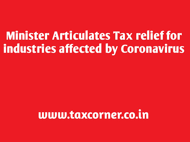 challenges faced by taxpayers due to the outbreak of Novel Corona Virus (COVID-19), the Government of India has taken several taxation measures to extend tax exemptions received by the industries