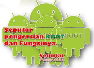 Seputar Pengertian Root Android Dan Fungsinya