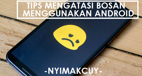 Tips Mengatasi Rasa Bosan Mengunakan Android