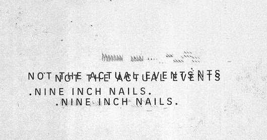 Nine Inch Nails <br /> Not the Actual Events