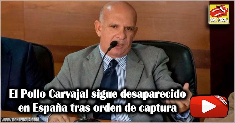 El Pollo Carvajal sigue desaparecido en España tras orden de captura