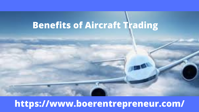 Benefits of Aircraft Trading -BoerEntrepreneur