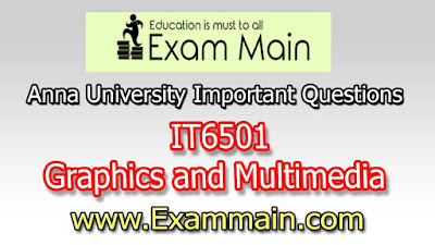 IT6501 Graphics and Multimedia  | Important  Questions | Question bank | Syllabus | Model and Previous Question papers | Download PDF