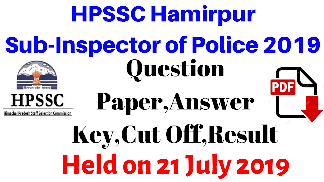 HPSSC SI Question Paper,Answer Key,Cut Off,Result 2019 ! Held On 21 July 2019 !