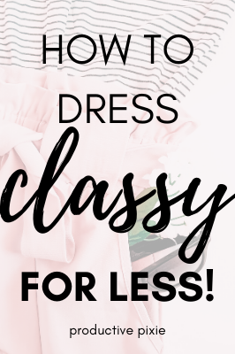 How to Dress Chic + Classy on a Budget