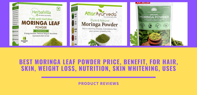 Best Moringa Leaf Powder Price, Benefit, For Hair, Skin, Weight Loss, Nutrition, Skin Whitening, Uses Buy Online On Amazon