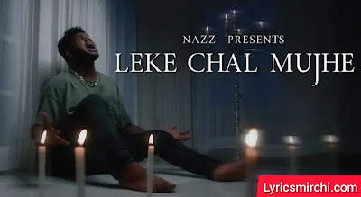 Leke Chal Mujhe लेके चल मुझे Song Lyrics | Nazz | Latest Hindi Rap Song 2020