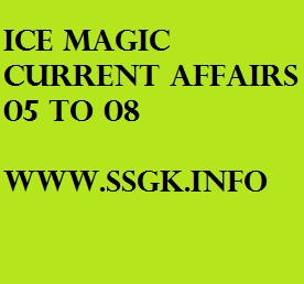 ICE MAGIC CURRENT AFFAIRS 05 TO 08