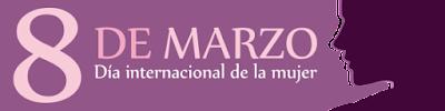 8 DE MARZO- DIA INTERNACIONAL DE LA MUJER