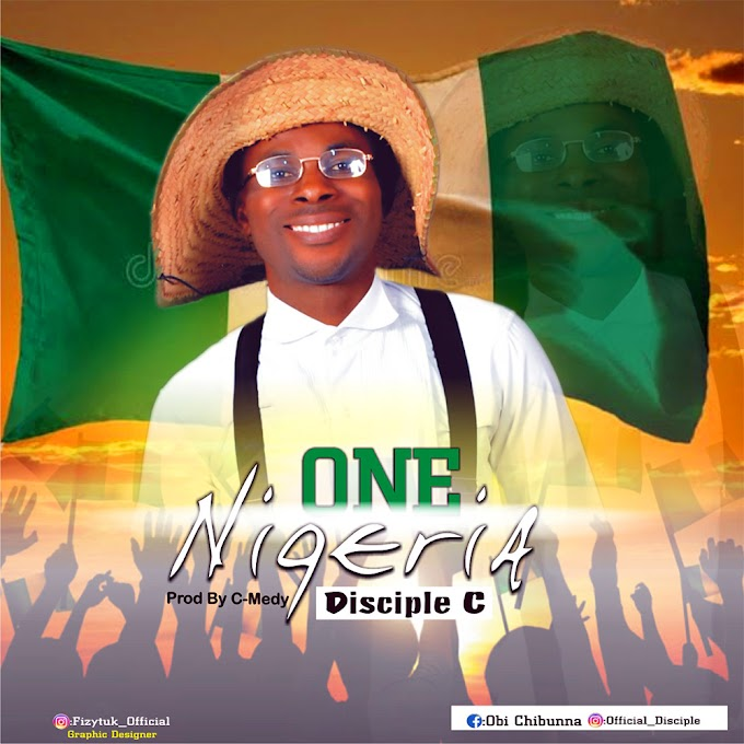 [Music] Disciple C – One Nigeria (Prod. C-Medy.mp3