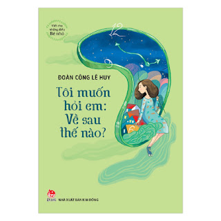 Viết Cho Những Điều Bé Nhỏ: Tôi Muốn Hỏi Em: Về Sau Thế Nào? ebook PDF-EPUB-AWZ3-PRC-MOBI