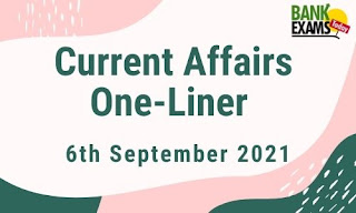 Current Affairs One-Liner: 6th September 2021