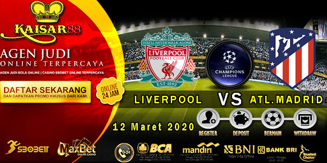 Prediksi Bola Terpercaya Liga Champions Liverpool vs Atl. Madrid 12 Maret 2020