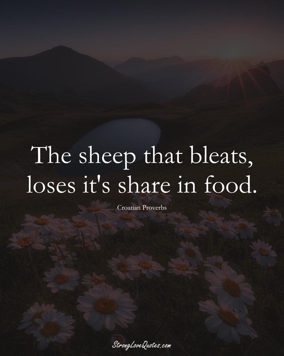 The sheep that bleats, loses it's share in food. (Croatian Sayings);  #EuropeanSayings