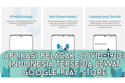 Aplikasi Pelacak Covid-19 di Indonesia Tersedia lewat Google Play Store