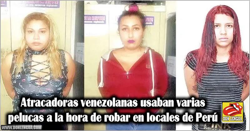 Atracadoras venezolanas usaban varia pelucas a la hora de robar en locales de Perú