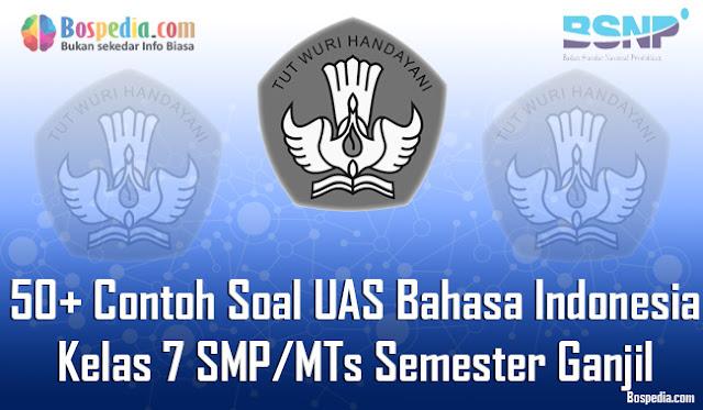 50+ Contoh Soal UAS Bahasa Indonesia Kelas 7 SMP/MTs Semester Ganjil Terbaru