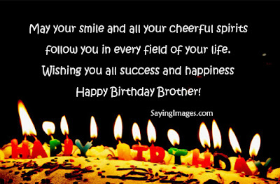 Happy Birthday wishes for brother: may your smile and all your cheerful spirits follow you in very field of your life