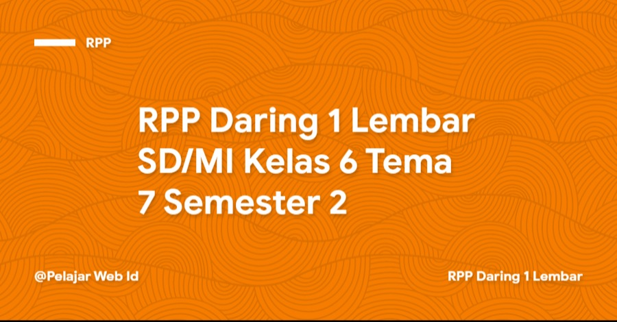 Download RPP Daring 1 Lembar SD/MI Kelas 6 Tema 7 Semester 2