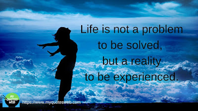 Life is not a problem to be solved, | My Life Quotes