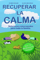 Recuperar la calma: soluciones emocionales para toda la familia. Ramón Soler, Elena Mayorga