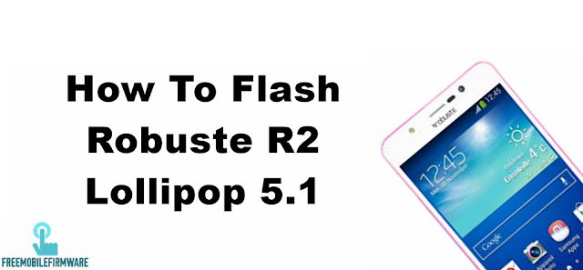 How To Flash Robuste R2 Lollipop 5.1 Tested Firmware Via Mtk SP Flashtool