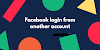 How To Facebook login from another account