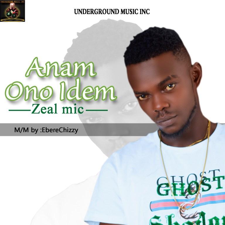 [Music] ZEAL MIC – Anam Ono Idem #Arewapublisize