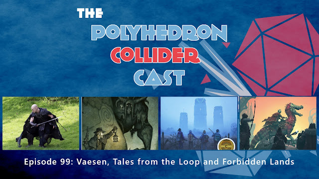 Polyhedron Collider Episode 99 - Vaesen, Tales from the Loop, and Forbidden Lands