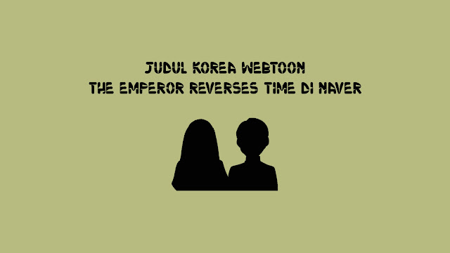 Judul Korea Webtoon The Emperor Reverses Time di Naver