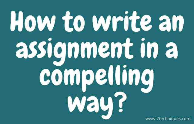What is an assignment and How to Write It In a Compelling Way?