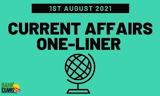 Current Affairs One-Liner: 1st August 2021